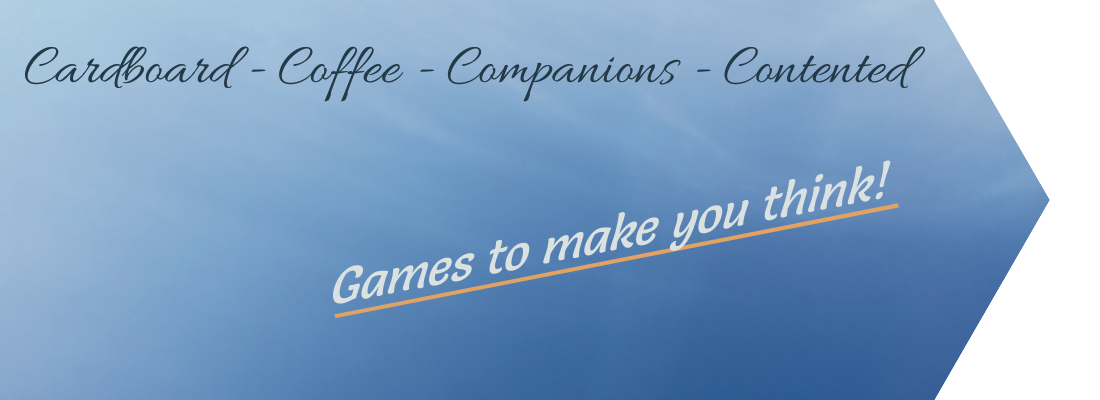 Cardboard - Coffee - Companions - Contented. Games to make you think!